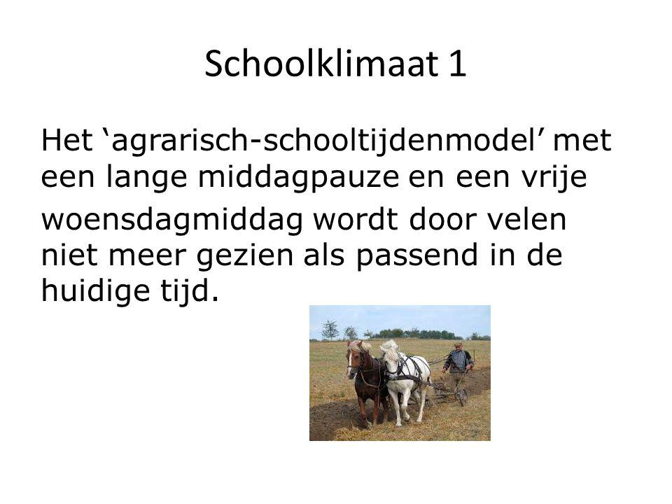 Schoolklimaat 1 Het 'agrarisch-schooltijdenmodel' met een lange middagpauze en een vrije woensdagmiddag wordt door velen niet meer gezien als passend