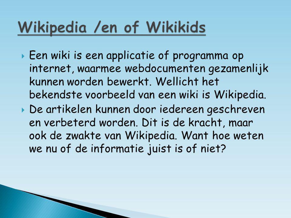  Een wiki is een applicatie of programma op internet, waarmee webdocumenten gezamenlijk kunnen worden bewerkt. Wellicht het bekendste voorbeeld van e