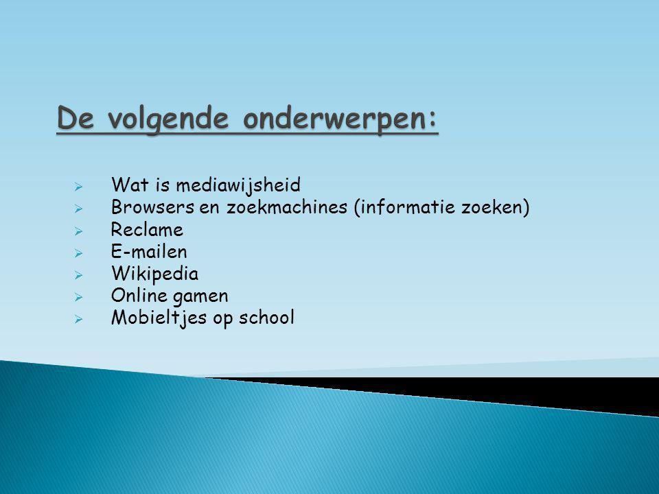  Wat is mediawijsheid  Browsers en zoekmachines (informatie zoeken)  Reclame  E-mailen  Wikipedia  Online gamen  Mobieltjes op school
