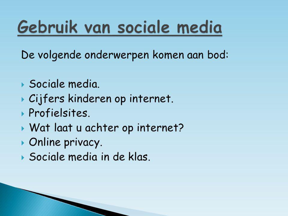 De volgende onderwerpen komen aan bod:  Sociale media.  Cijfers kinderen op internet.  Profielsites.  Wat laat u achter op internet?  Online priv