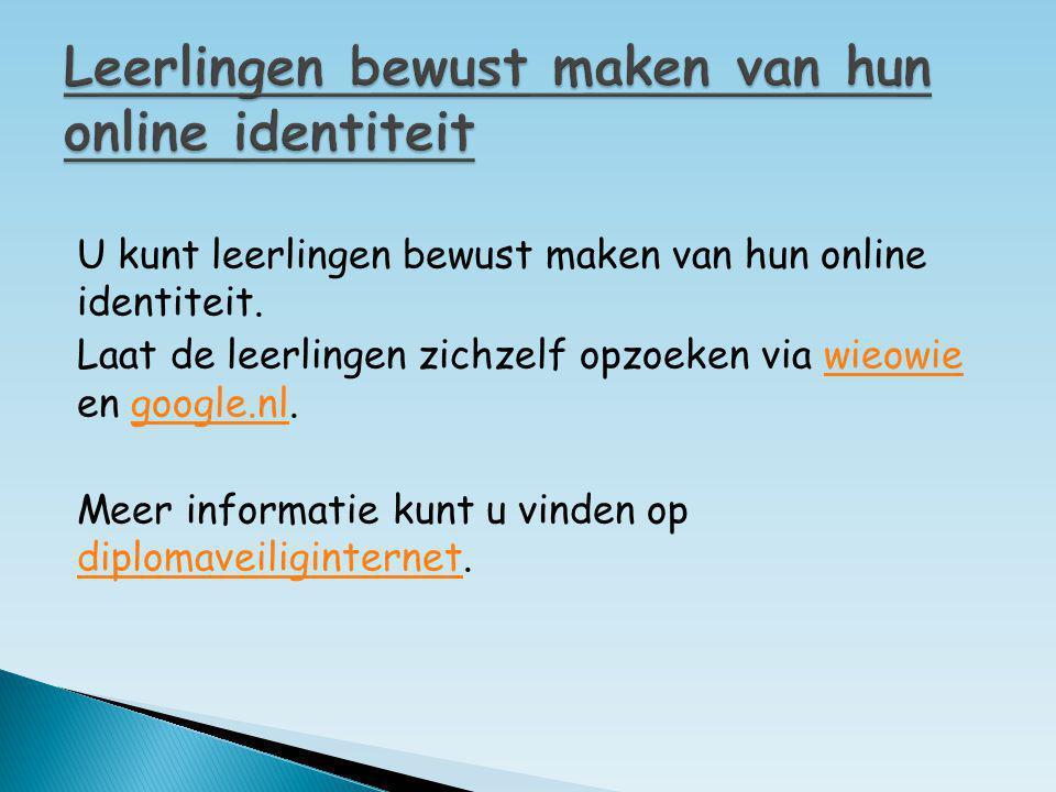 U kunt leerlingen bewust maken van hun online identiteit. Laat de leerlingen zichzelf opzoeken via wieowie en google.nl.wieowiegoogle.nl Meer informat