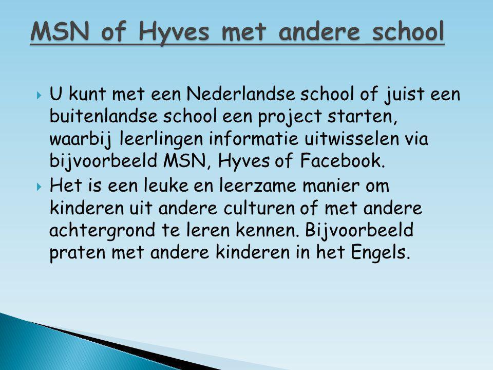  U kunt met een Nederlandse school of juist een buitenlandse school een project starten, waarbij leerlingen informatie uitwisselen via bijvoorbeeld M