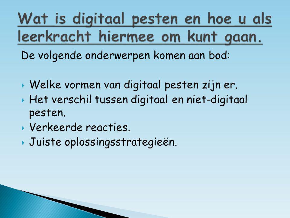De volgende onderwerpen komen aan bod:  Welke vormen van digitaal pesten zijn er.  Het verschil tussen digitaal en niet-digitaal pesten.  Verkeerde