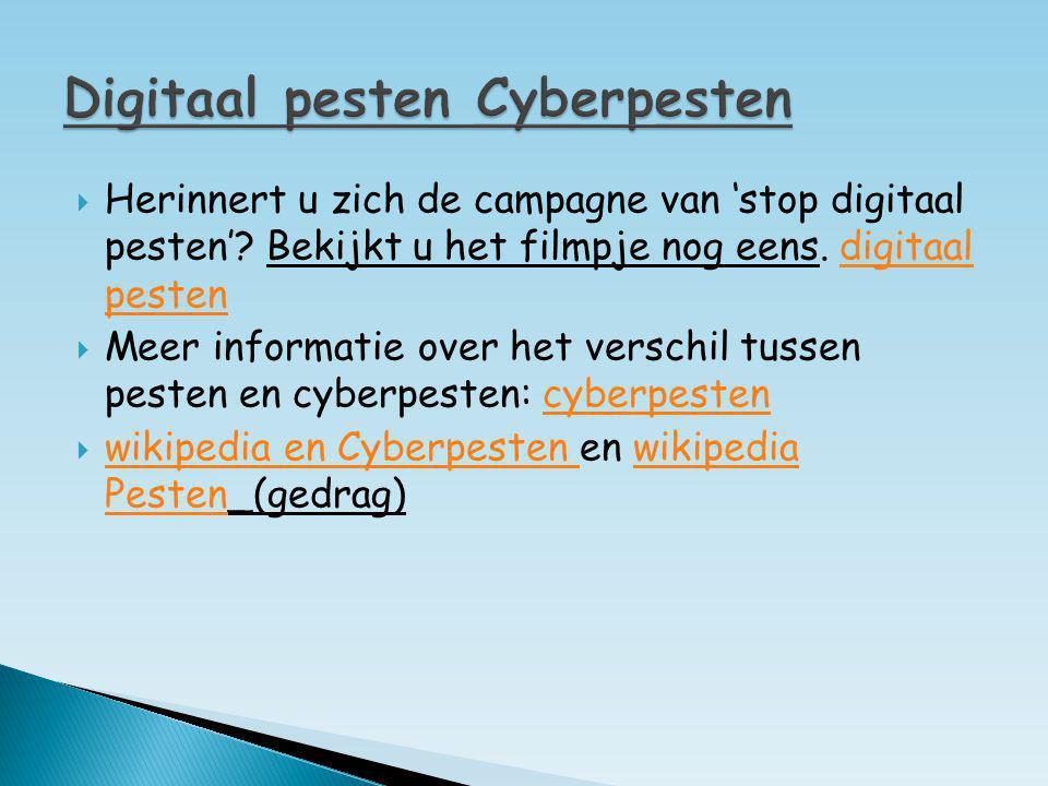  Herinnert u zich de campagne van 'stop digitaal pesten'? Bekijkt u het filmpje nog eens. digitaal pestendigitaal pesten  Meer informatie over het v