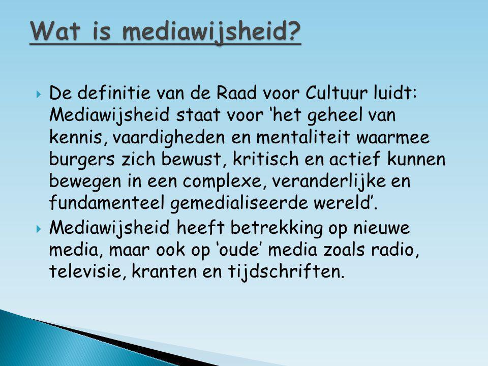  De definitie van de Raad voor Cultuur luidt: Mediawijsheid staat voor 'het geheel van kennis, vaardigheden en mentaliteit waarmee burgers zich bewus