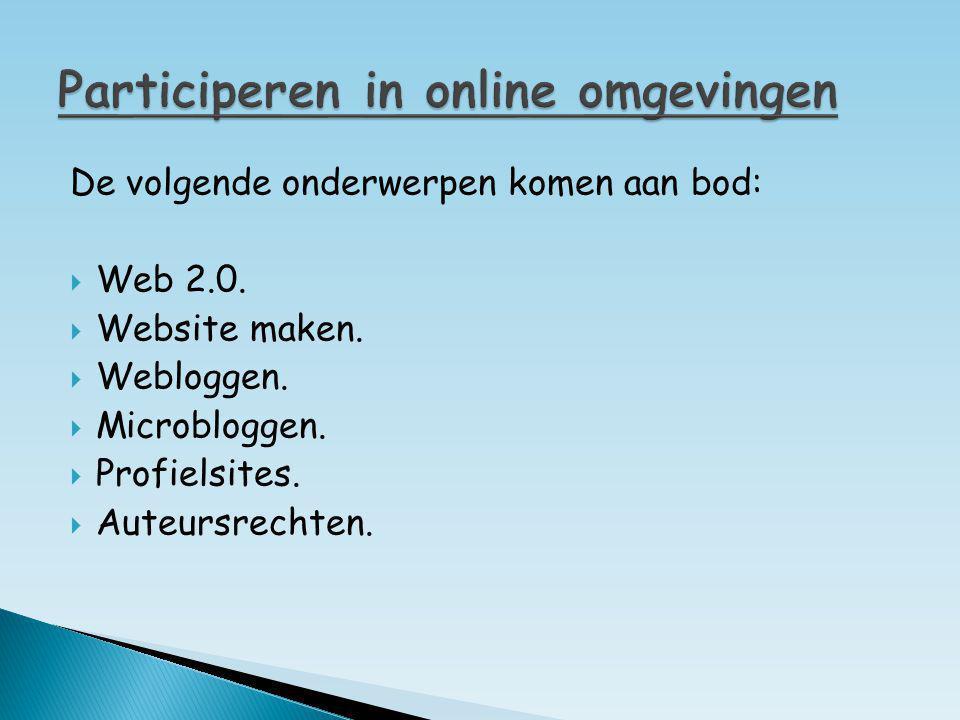 De volgende onderwerpen komen aan bod:  Web 2.0.  Website maken.  Webloggen.  Microbloggen.  Profielsites.  Auteursrechten.