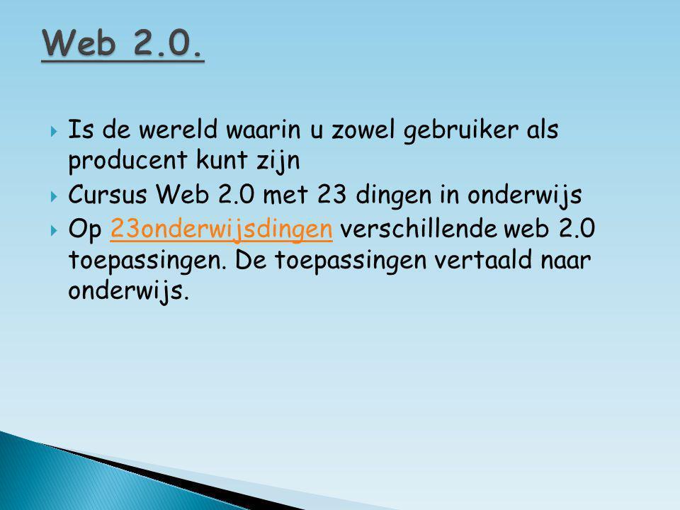  Is de wereld waarin u zowel gebruiker als producent kunt zijn  Cursus Web 2.0 met 23 dingen in onderwijs  Op 23onderwijsdingen verschillende web 2