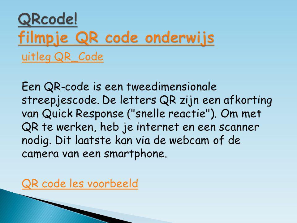 uitleg QR_Code Een QR-code is een tweedimensionale streepjescode. De letters QR zijn een afkorting van Quick Response (