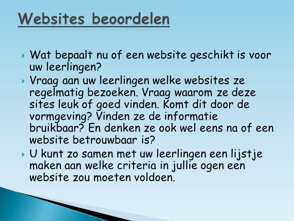  Wat bepaalt nu of een website geschikt is voor uw leerlingen?  Vraag aan uw leerlingen welke websites ze regelmatig bezoeken. Vraag waarom ze deze