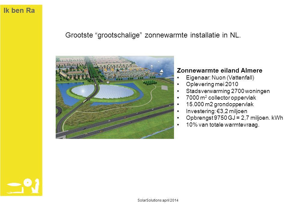 "Grootste ""grootschalige"" zonnewarmte installatie in NL. Zonnewarmte eiland Almere •Eigenaar: Nuon (Vattenfall) •Oplevering mei 2010 •Stadsverwarming 2"