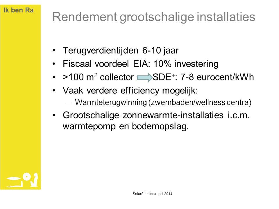 Rendement grootschalige installaties •Terugverdientijden 6-10 jaar •Fiscaal voordeel EIA: 10% investering •>100 m 2 collector SDE + : 7-8 eurocent/kWh