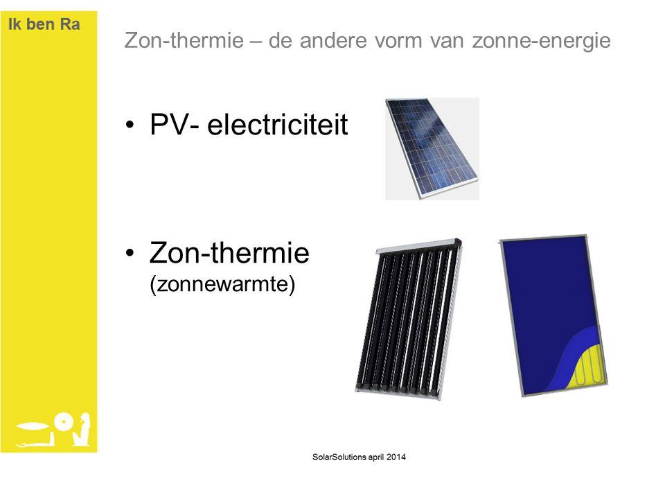 Zon-thermie – de andere vorm van zonne-energie •PV- electriciteit •Zon-thermie (zonnewarmte)