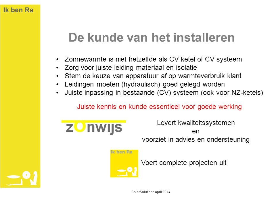 De kunde van het installeren •Zonnewarmte is niet hetzelfde als CV ketel of CV systeem •Zorg voor juiste leiding materiaal en isolatie •Stem de keuze