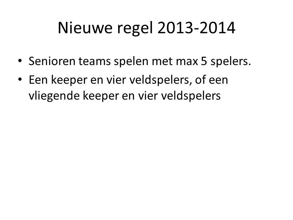 Nieuwe regel 2013-2014 • Senioren teams spelen met max 5 spelers.