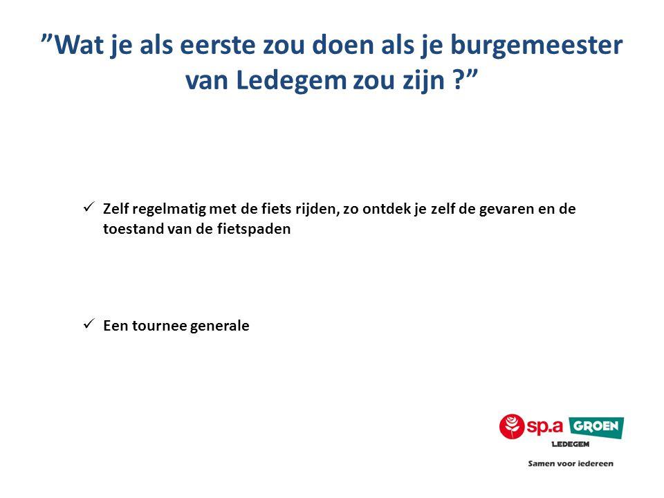 Wat je als eerste zou doen als je burgemeester van Ledegem zou zijn ?  Zelf regelmatig met de fiets rijden, zo ontdek je zelf de gevaren en de toestand van de fietspaden  Een tournee generale