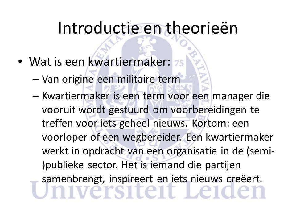 Introductie en theorieën • Wat is een kwartiermaker: – Van origine een militaire term – Kwartiermaker is een term voor een manager die vooruit wordt gestuurd om voorbereidingen te treffen voor iets geheel nieuws.