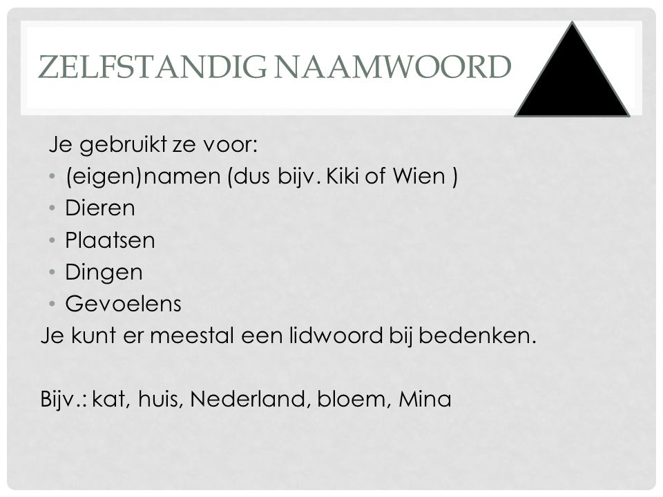 OEFENEN • http://www.jufmelis.nl/woordsoorten/Zelfstandig-naamwoord/Zelfstandig-naamwoord-1 http://www.jufmelis.nl/woordsoorten/Zelfstandig-naamwoord/Zelfstandig-naamwoord-1