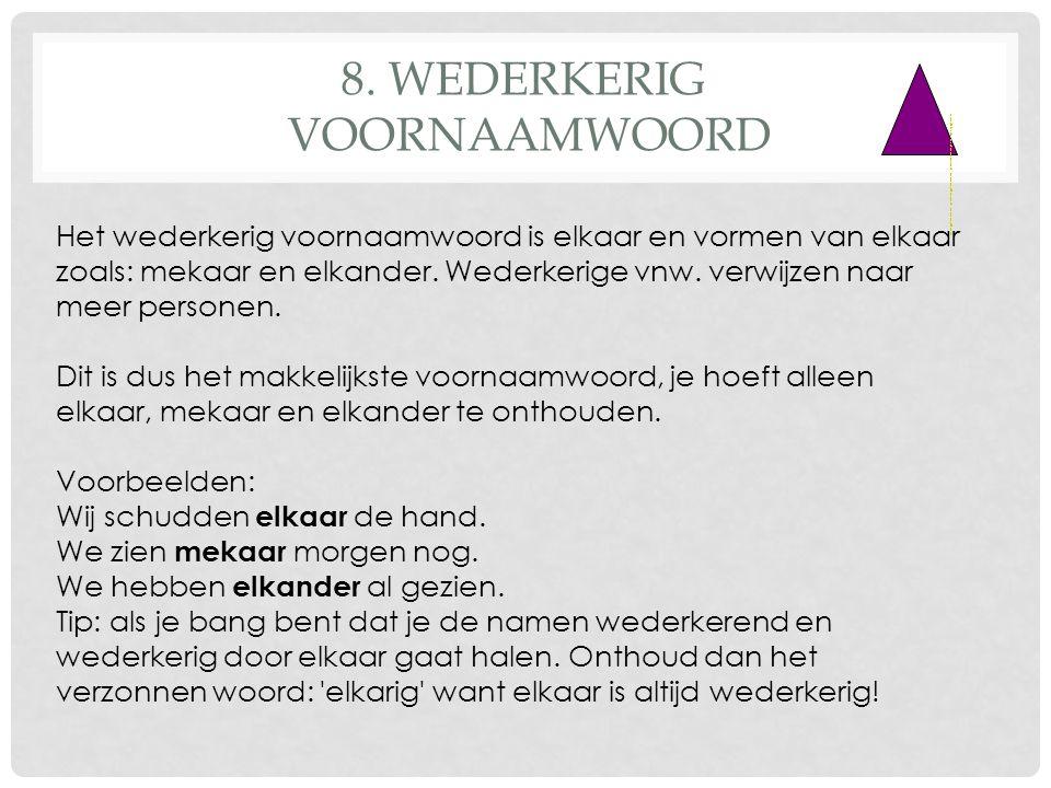 8. WEDERKERIG VOORNAAMWOORD •http://www.jufmelis.nl/woordsoorten/Aanwijzend-Voornaamwoord/Aanwijzend-voornaamwoord-1•http://www.jufmelis.nl/woordsoort