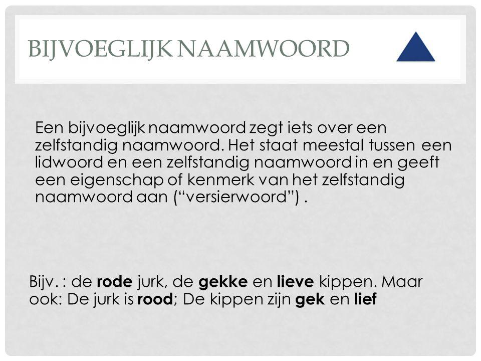 OEFENEN • http://www.jufmelis.nl/woordsoorten/Aanwijzend-Voornaamwoord/Aanwijzend- voornaamwoord-1 http://www.jufmelis.nl/woordsoorten/Aanwijzend-Voornaamwoord/Aanwijzend- voornaamwoord-1