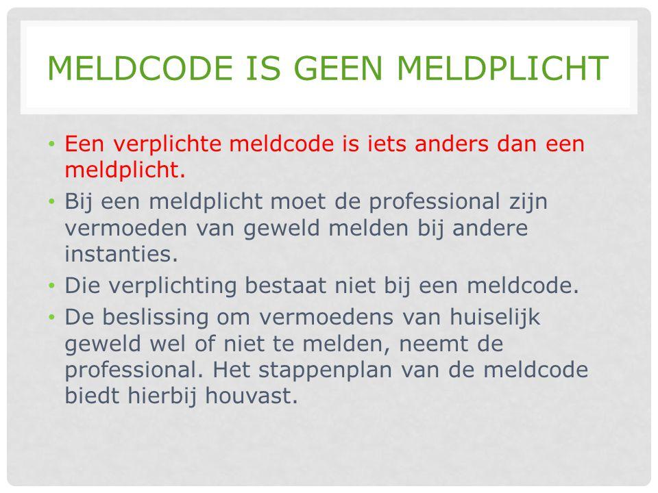MELDCODE IS GEEN MELDPLICHT • Een verplichte meldcode is iets anders dan een meldplicht. • Bij een meldplicht moet de professional zijn vermoeden van