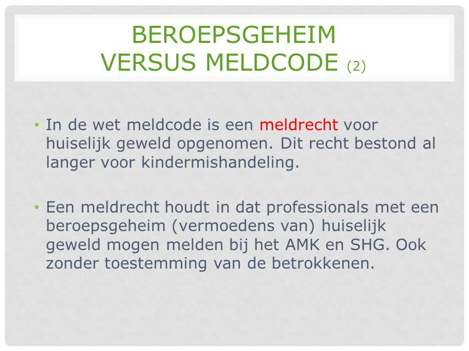 BEROEPSGEHEIM VERSUS MELDCODE (2) • In de wet meldcode is een meldrecht voor huiselijk geweld opgenomen. Dit recht bestond al langer voor kindermishan
