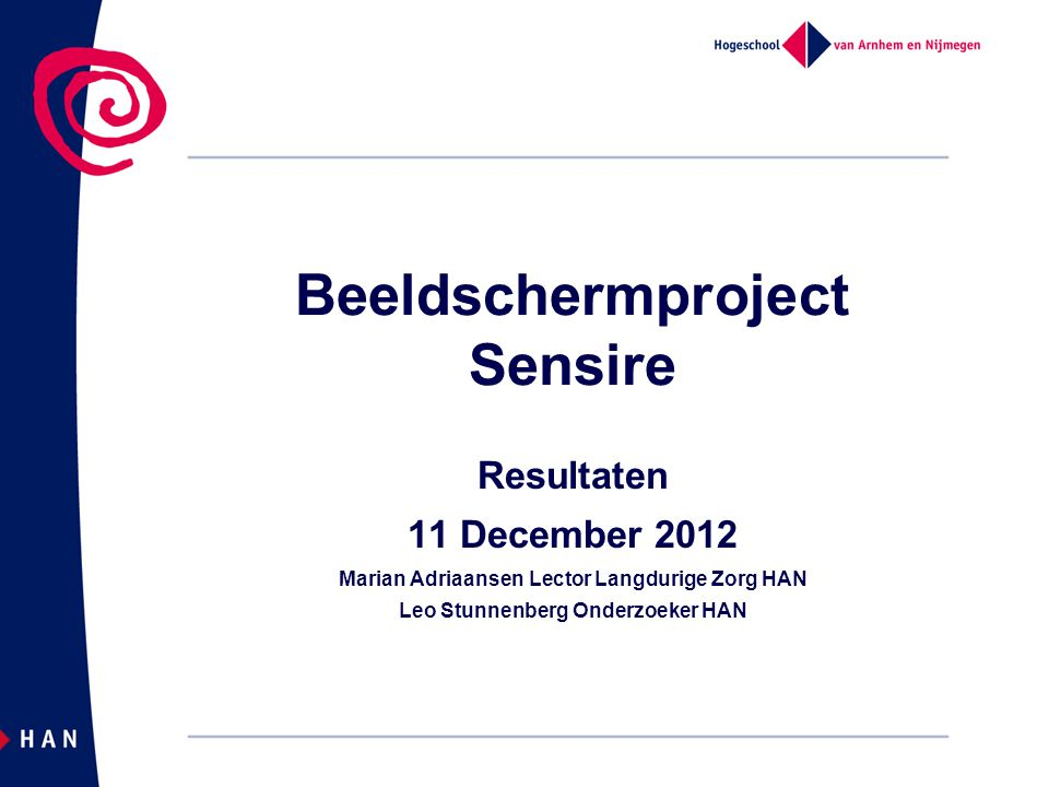 Beeldschermproject Sensire Resultaten 11 December 2012 Marian Adriaansen Lector Langdurige Zorg HAN Leo Stunnenberg Onderzoeker HAN