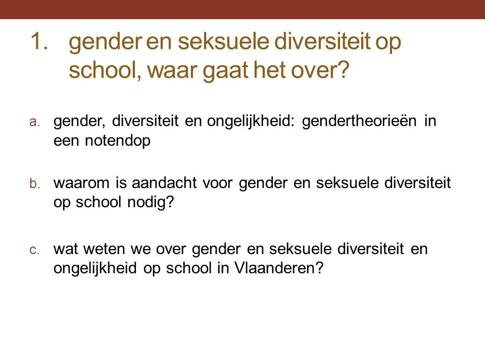 1.gender en seksuele diversiteit op school, waar gaat het over? a. gender, diversiteit en ongelijkheid: gendertheorieën in een notendop b. waarom is a