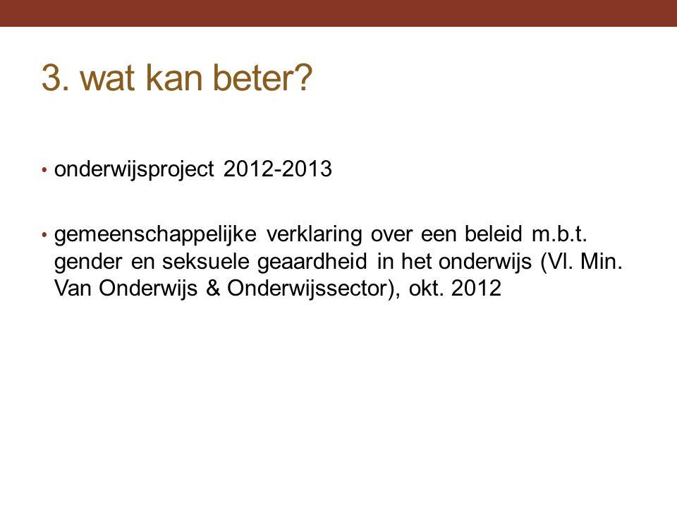 3. wat kan beter? • onderwijsproject 2012-2013 • gemeenschappelijke verklaring over een beleid m.b.t. gender en seksuele geaardheid in het onderwijs (