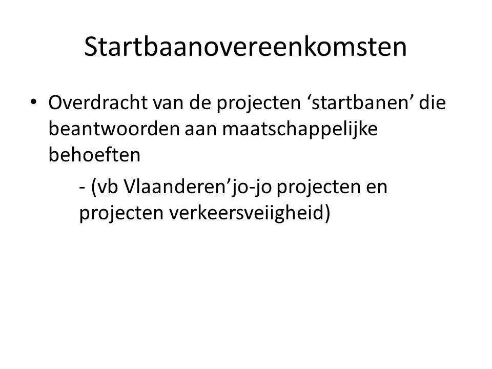 Startbaanovereenkomsten • Overdracht van de projecten 'startbanen' die beantwoorden aan maatschappelijke behoeften - (vb Vlaanderen'jo-jo projecten en projecten verkeersveiigheid)