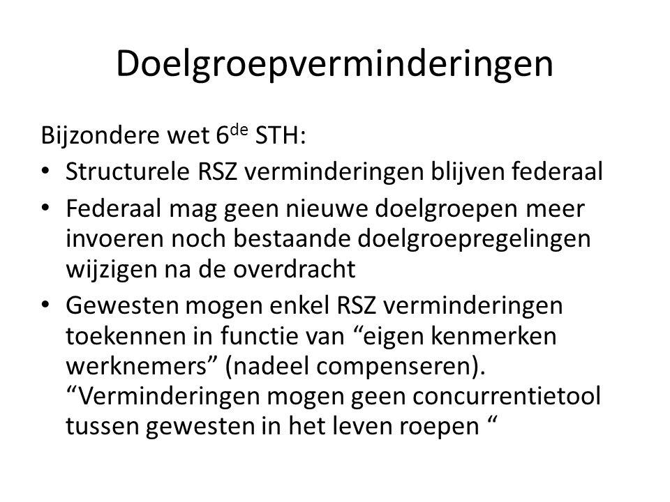 Doelgroepverminderingen Bijzondere wet 6 de STH: • Structurele RSZ verminderingen blijven federaal • Federaal mag geen nieuwe doelgroepen meer invoeren noch bestaande doelgroepregelingen wijzigen na de overdracht • Gewesten mogen enkel RSZ verminderingen toekennen in functie van eigen kenmerken werknemers (nadeel compenseren).