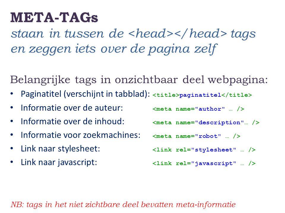 Tekst-TAGs herken je aan en haken en geven basisinformatie over de opmaak Belangrijke tags in zichtbaar deel webpagina: • De pagina zelf: • Koppen:,, • Paragrafen: • Tabellen: rij cel • Lijsten: of, list-item • Links • Afbeeldingen: NB: tags in het zichtbare deel bevatten standaard opmaakkenmerken