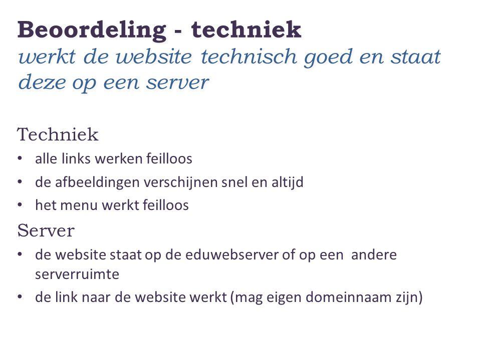 Beoordeling - techniek werkt de website technisch goed en staat deze op een server Techniek • alle links werken feilloos • de afbeeldingen verschijnen