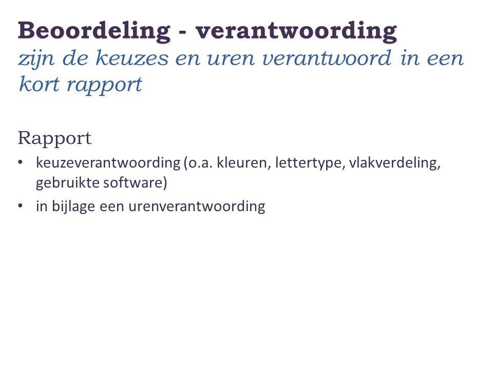 Beoordeling - verantwoording zijn de keuzes en uren verantwoord in een kort rapport Rapport • keuzeverantwoording (o.a. kleuren, lettertype, vlakverde