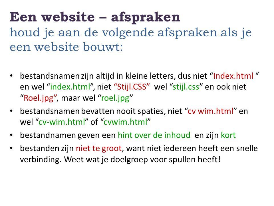 """Een website – afspraken houd je aan de volgende afspraken als je een website bouwt: • bestandsnamen zijn altijd in kleine letters, dus niet """"Index.htm"""