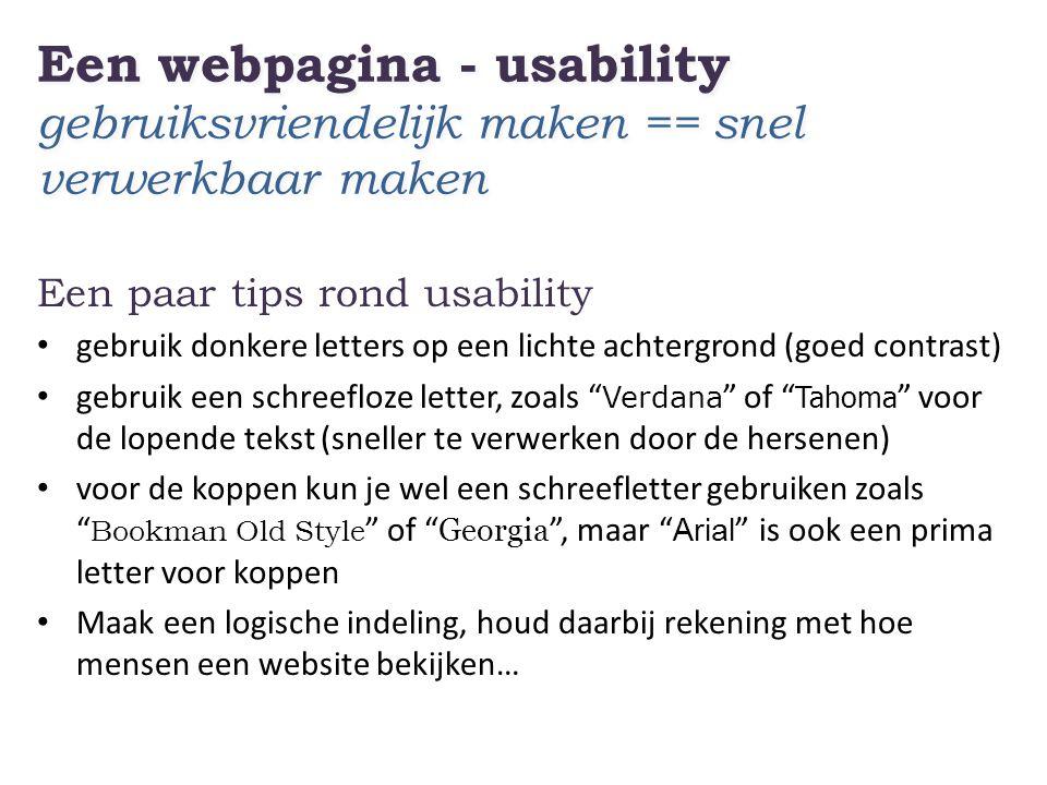 Een webpagina - usability gebruiksvriendelijk maken == snel verwerkbaar maken Een paar tips rond usability • gebruik donkere letters op een lichte ach