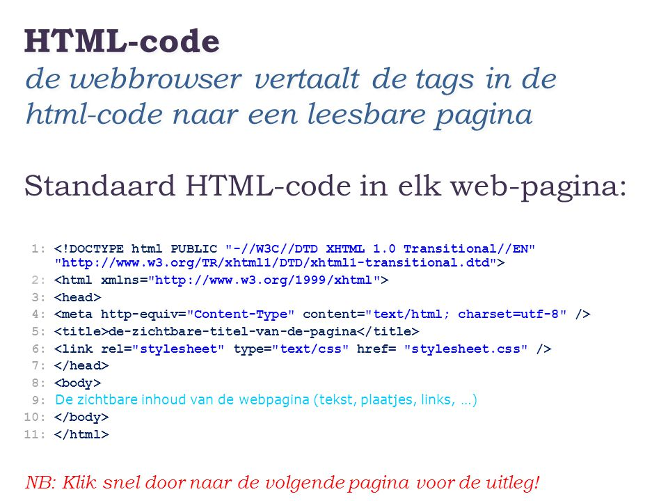 HTML-code de webbrowser vertaalt de tags in de html-code naar een leesbare pagina Standaard HTML-code in elk web-pagina: 1: 2: 3: 4: 5: de-zichtbare-t
