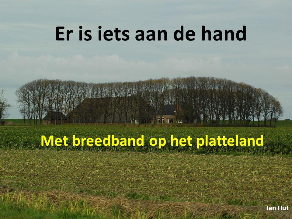 Er is iets aan de hand Met breedband op het platteland Jan Hut