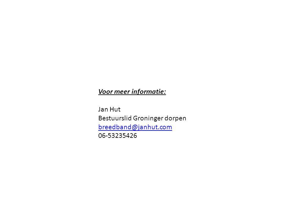 Voor meer informatie: Jan Hut Bestuurslid Groninger dorpen breedband@janhut.com 06-53235426