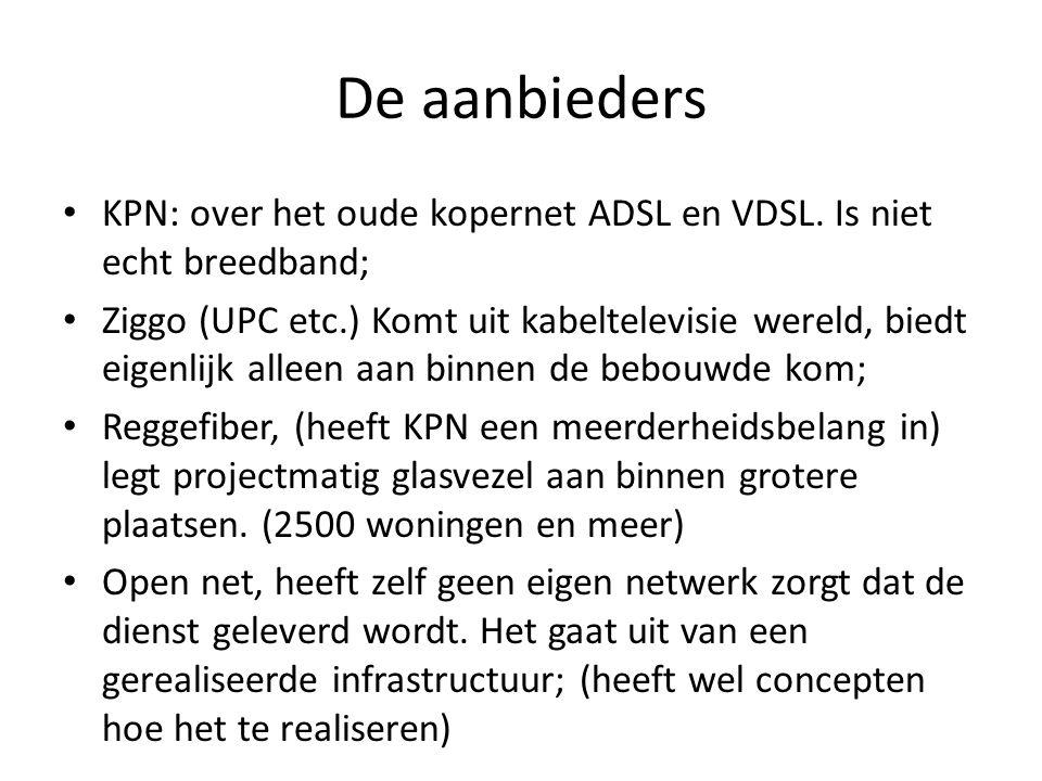 De aanbieders • KPN: over het oude kopernet ADSL en VDSL. Is niet echt breedband; • Ziggo (UPC etc.) Komt uit kabeltelevisie wereld, biedt eigenlijk a