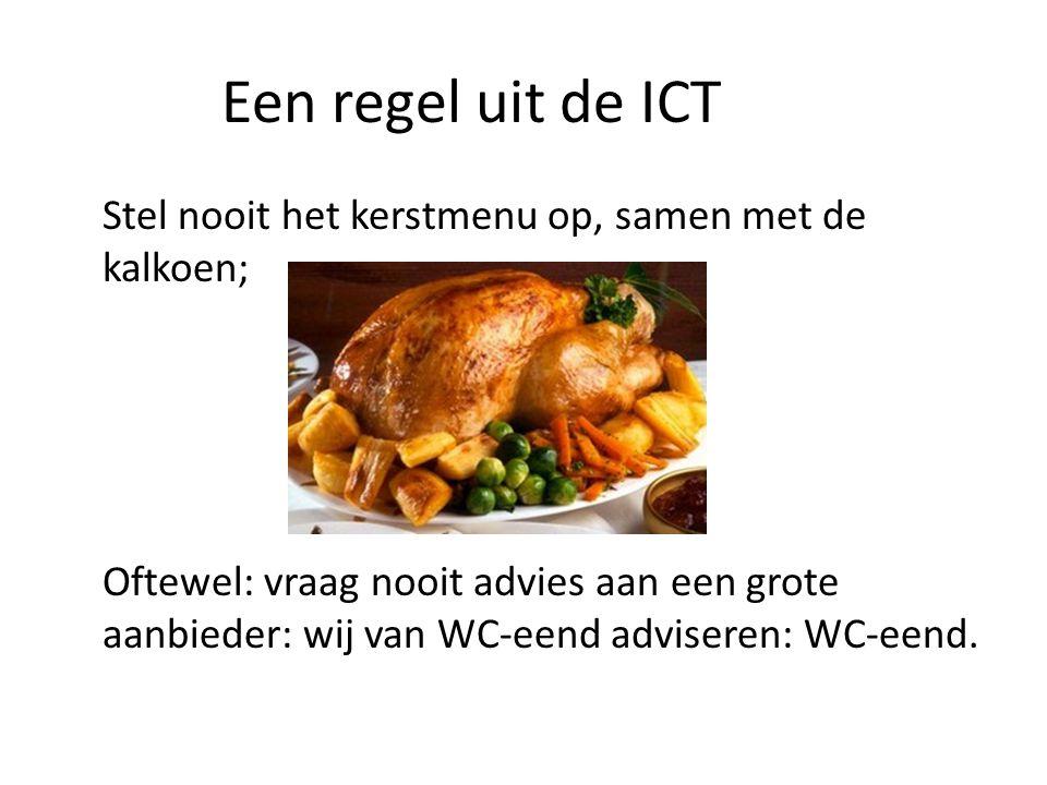 Een regel uit de ICT Stel nooit het kerstmenu op, samen met de kalkoen; Oftewel: vraag nooit advies aan een grote aanbieder: wij van WC-eend adviseren