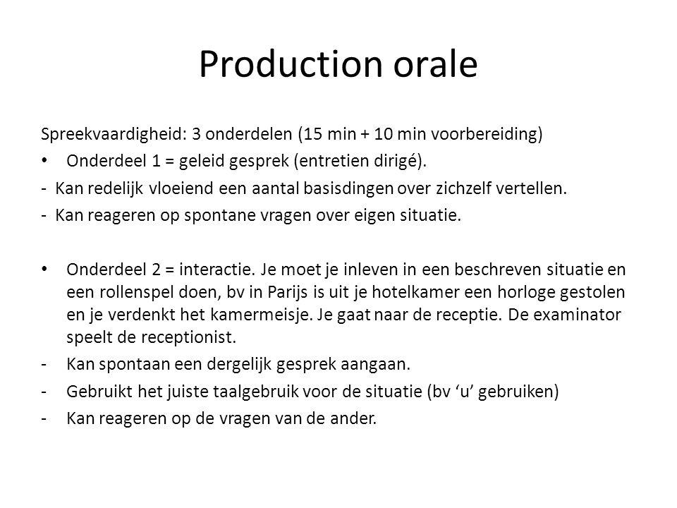 Production orale Spreekvaardigheid: 3 onderdelen (15 min + 10 min voorbereiding) • Onderdeel 1 = geleid gesprek (entretien dirigé).