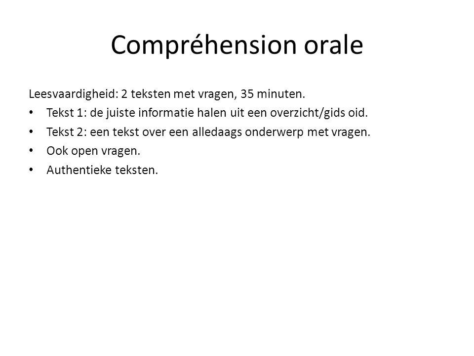 Compréhension orale Leesvaardigheid: 2 teksten met vragen, 35 minuten.