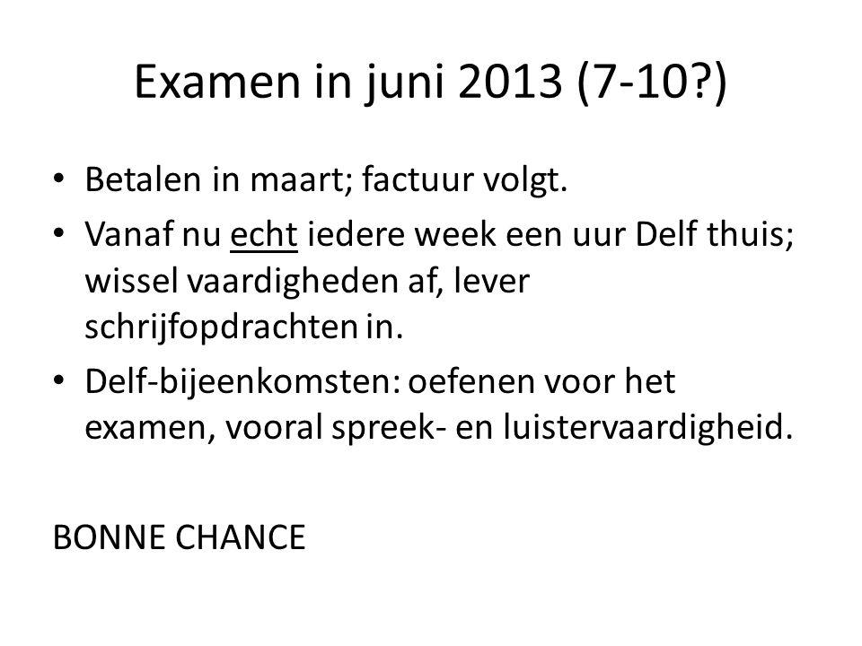 Examen in juni 2013 (7-10?) • Betalen in maart; factuur volgt.
