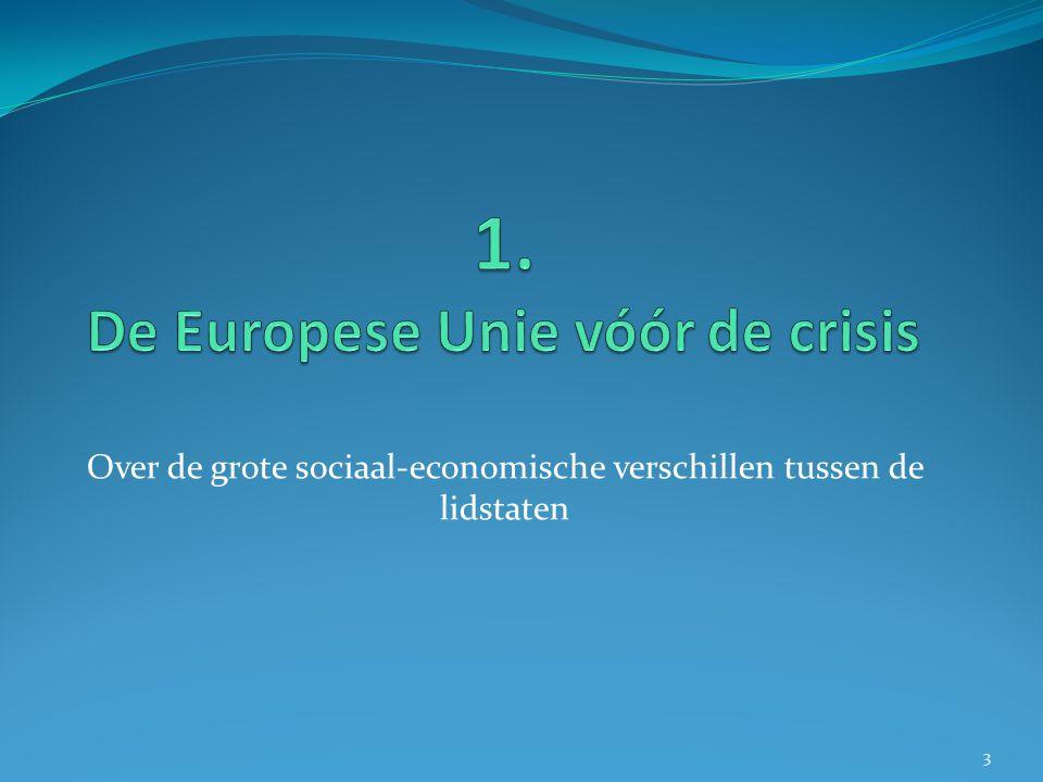 Overzicht 1. De Europese Unie vóór de crisis In varietate concordia .