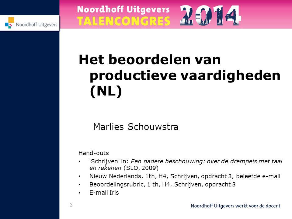 2 Het beoordelen van productieve vaardigheden (NL) Marlies Schouwstra Hand-outs • 'Schrijven' in: Een nadere beschouwing: over de drempels met taal en