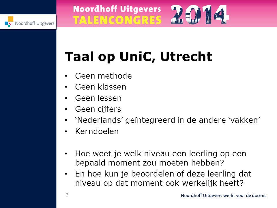 3 Taal op UniC, Utrecht • Geen methode • Geen klassen • Geen lessen • Geen cijfers • 'Nederlands' geïntegreerd in de andere 'vakken' • Kerndoelen • Ho
