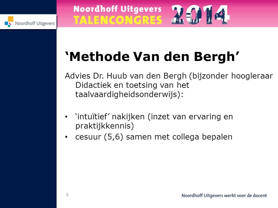 5 'Methode Van den Bergh' Advies Dr. Huub van den Bergh (bijzonder hoogleraar Didactiek en toetsing van het taalvaardigheidsonderwijs): • 'intuïtief'
