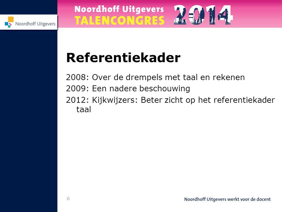 6 Referentiekader 2008: Over de drempels met taal en rekenen 2009: Een nadere beschouwing 2012: Kijkwijzers: Beter zicht op het referentiekader taal