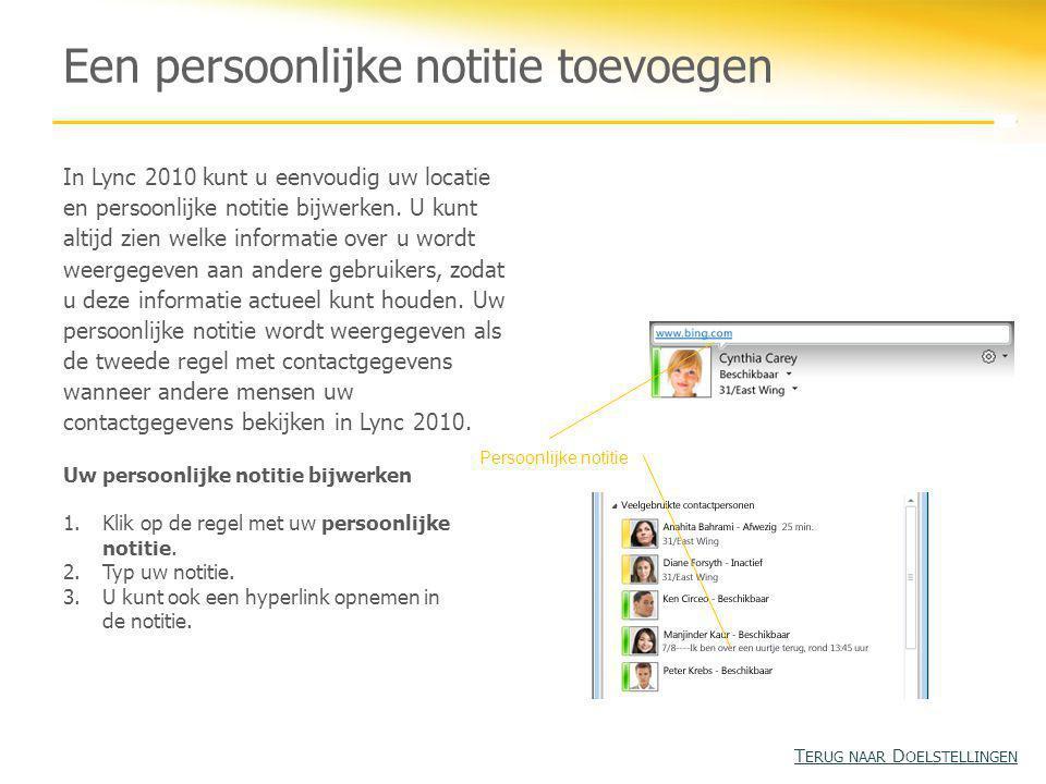 Een persoonlijke notitie toevoegen In Lync 2010 kunt u eenvoudig uw locatie en persoonlijke notitie bijwerken. U kunt altijd zien welke informatie ove