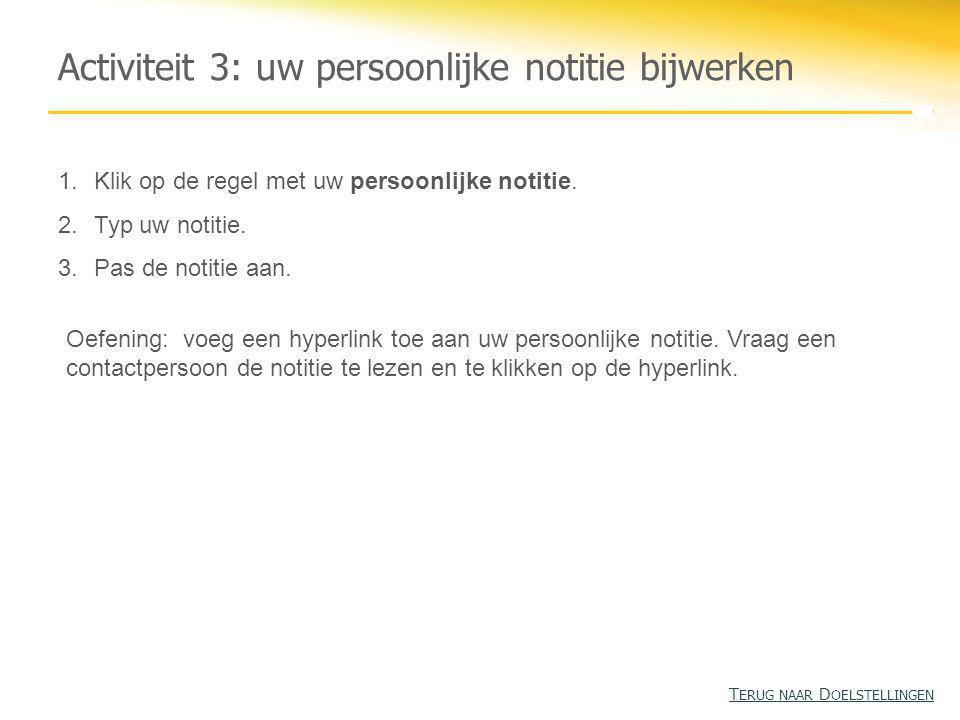 Activiteit 3: uw persoonlijke notitie bijwerken 1.Klik op de regel met uw persoonlijke notitie. 2.Typ uw notitie. 3.Pas de notitie aan. Oefening: voeg